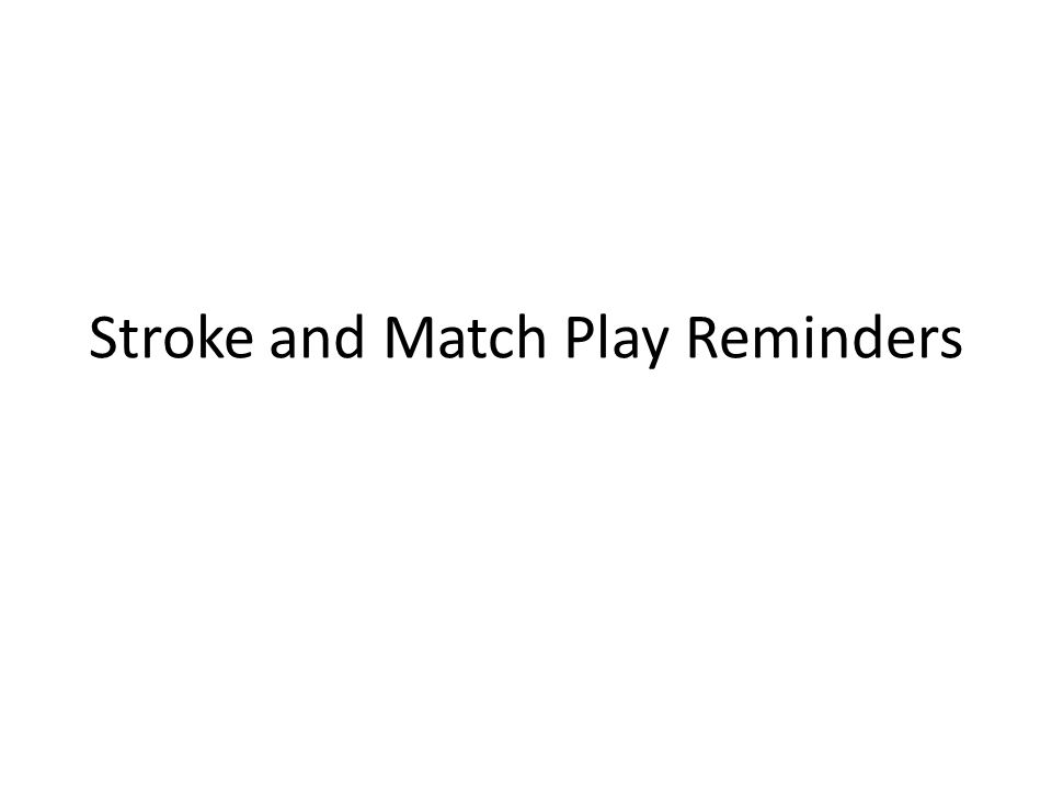 Stroke and Match Play Reminders