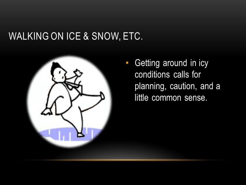 WALKING ON ICE & SNOW, ETC.