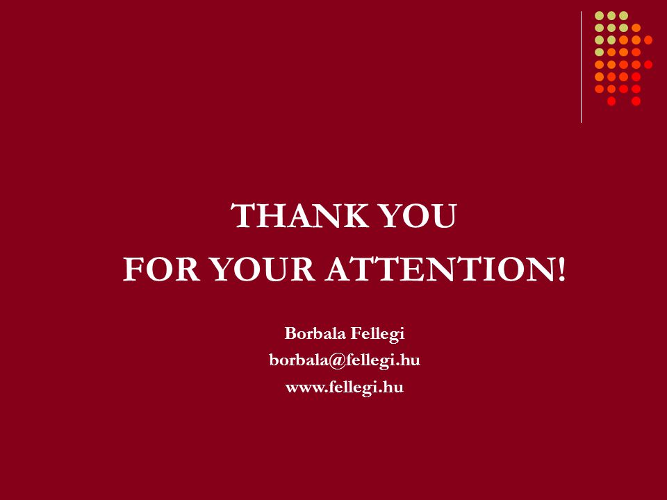 THANK YOU FOR YOUR ATTENTION! Borbala Fellegi borbala@fellegi.hu www.fellegi.hu
