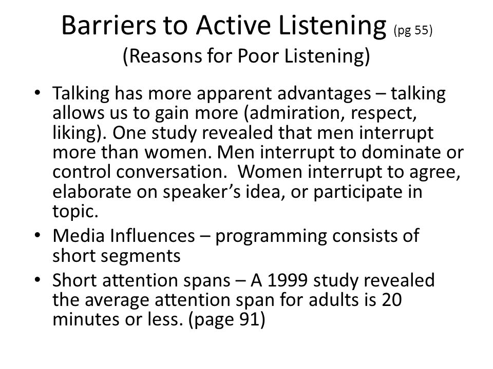 Barriers to Active Listening (pg 55) (Reasons for Poor Listening) Talking has more apparent advantages – talking allows us to gain more (admiration, r