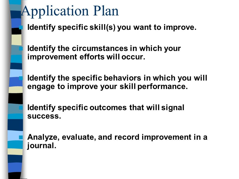 Application Plan Identify specific skill(s) you want to improve.