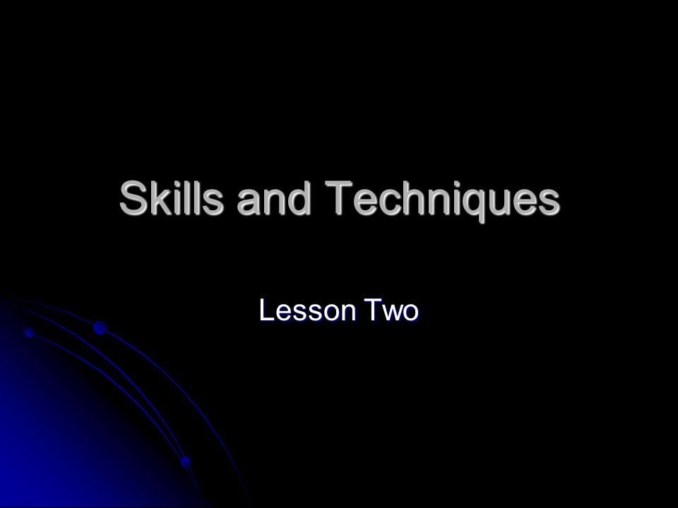 Skills and Techniques Lesson Two