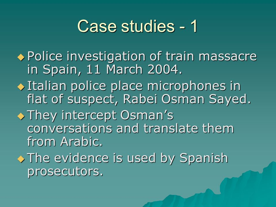 Case studies - 1  Police investigation of train massacre in Spain, 11 March 2004.