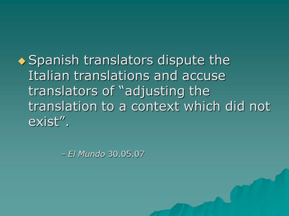  Spanish translators dispute the Italian translations and accuse translators of adjusting the translation to a context which did not exist .