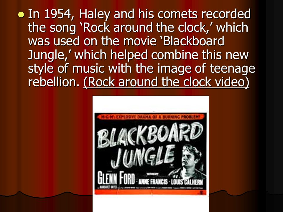 In 1954, Haley and his comets recorded the song 'Rock around the clock,' which was used on the movie 'Blackboard Jungle,' which helped combine this ne