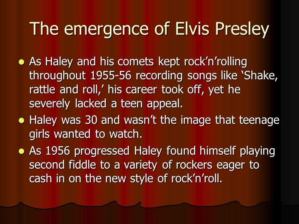 The emergence of Elvis Presley As Haley and his comets kept rock'n'rolling throughout 1955-56 recording songs like 'Shake, rattle and roll,' his caree