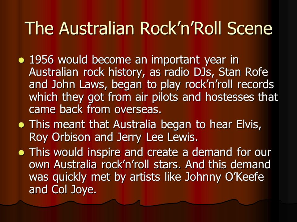 The Australian Rock'n'Roll Scene 1956 would become an important year in Australian rock history, as radio DJs, Stan Rofe and John Laws, began to play