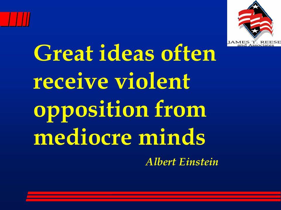 Great ideas often receive violent opposition from mediocre minds Albert Einstein
