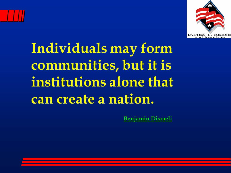 Individuals may form communities, but it is institutions alone that can create a nation.