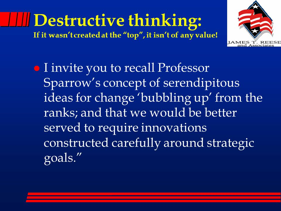 """Destructive thinking: If it wasn't created at the """"top"""", it isn't of any value! l I invite you to recall Professor Sparrow's concept of serendipitous"""