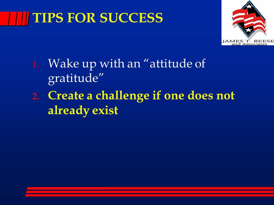 """TIPS FOR SUCCESS 1. Wake up with an """"attitude of gratitude"""" 2. Create a challenge if one does not already exist"""