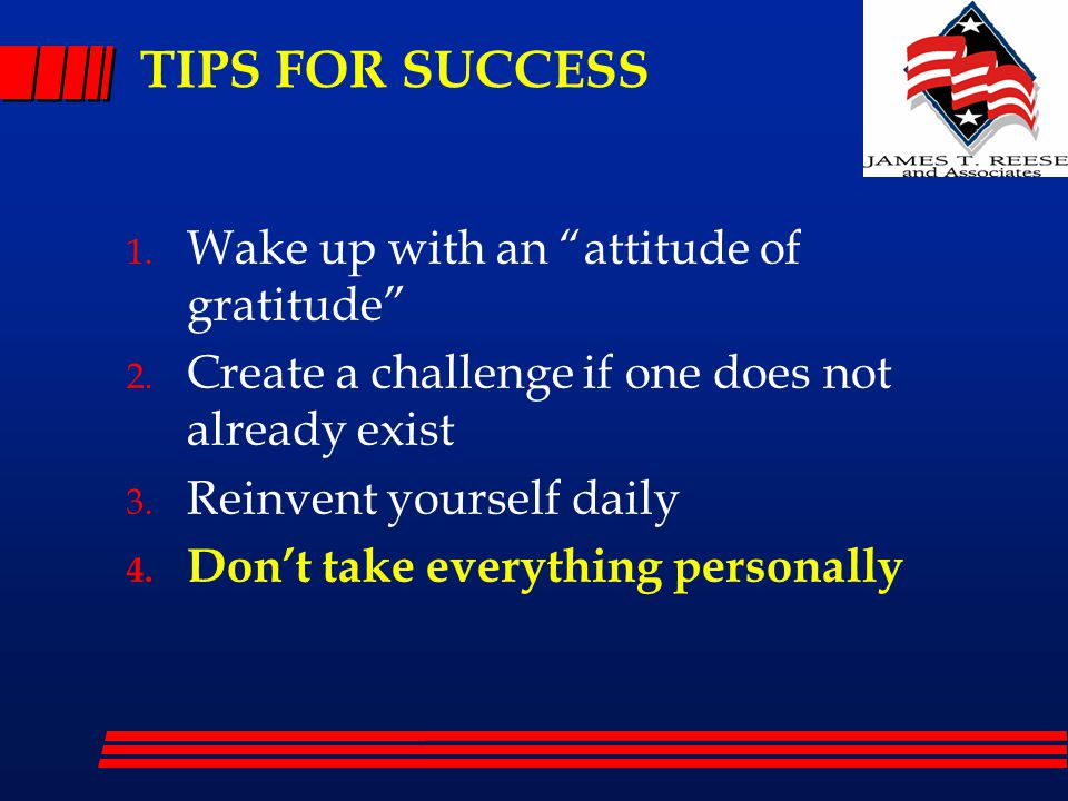 TIPS FOR SUCCESS 1. Wake up with an attitude of gratitude 2.