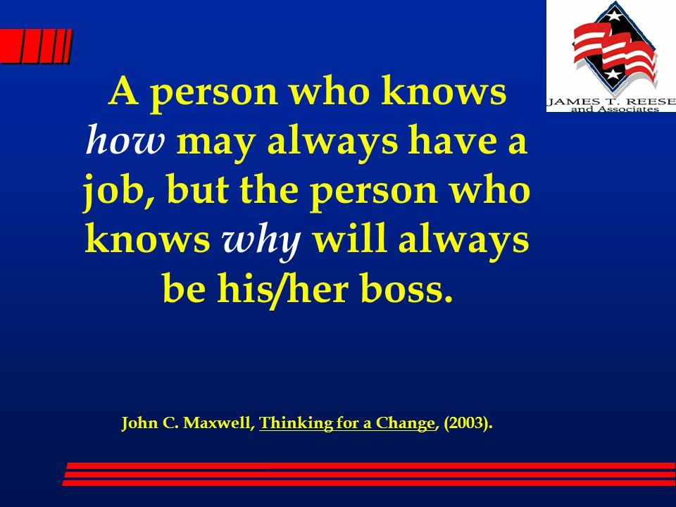 A person who knows how may always have a job, but the person who knows why will always be his/her boss.