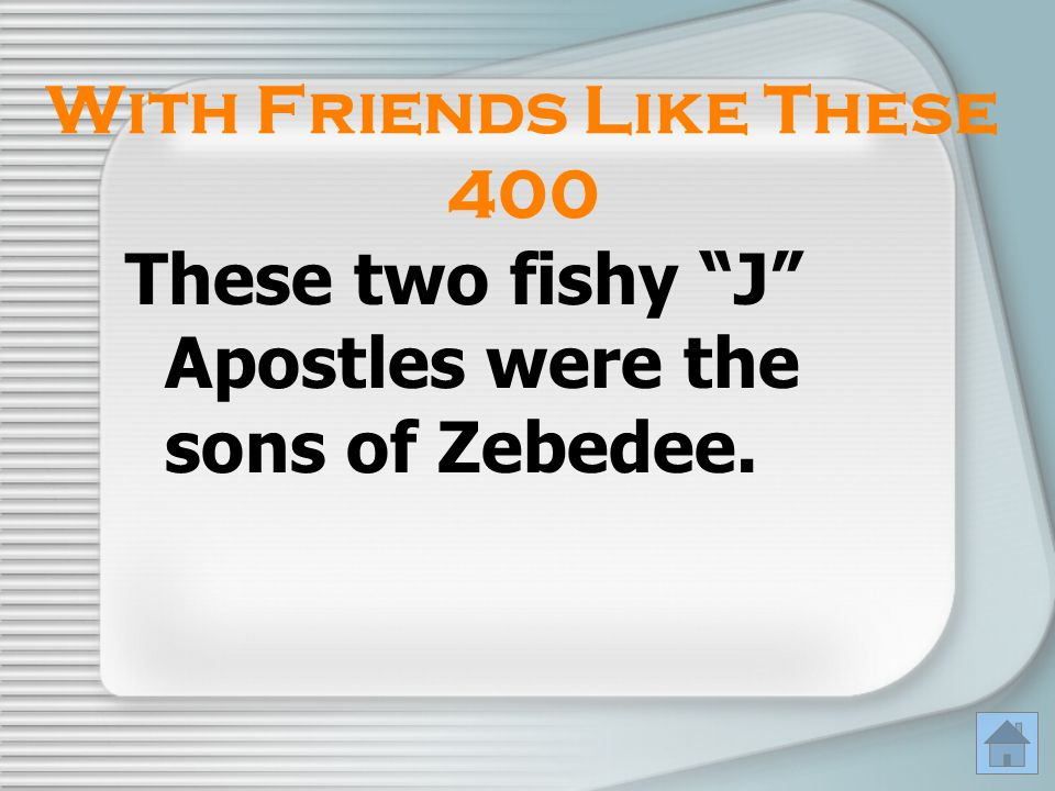 "These two fishy ""J"" Apostles were the sons of Zebedee. With Friends Like These 400"