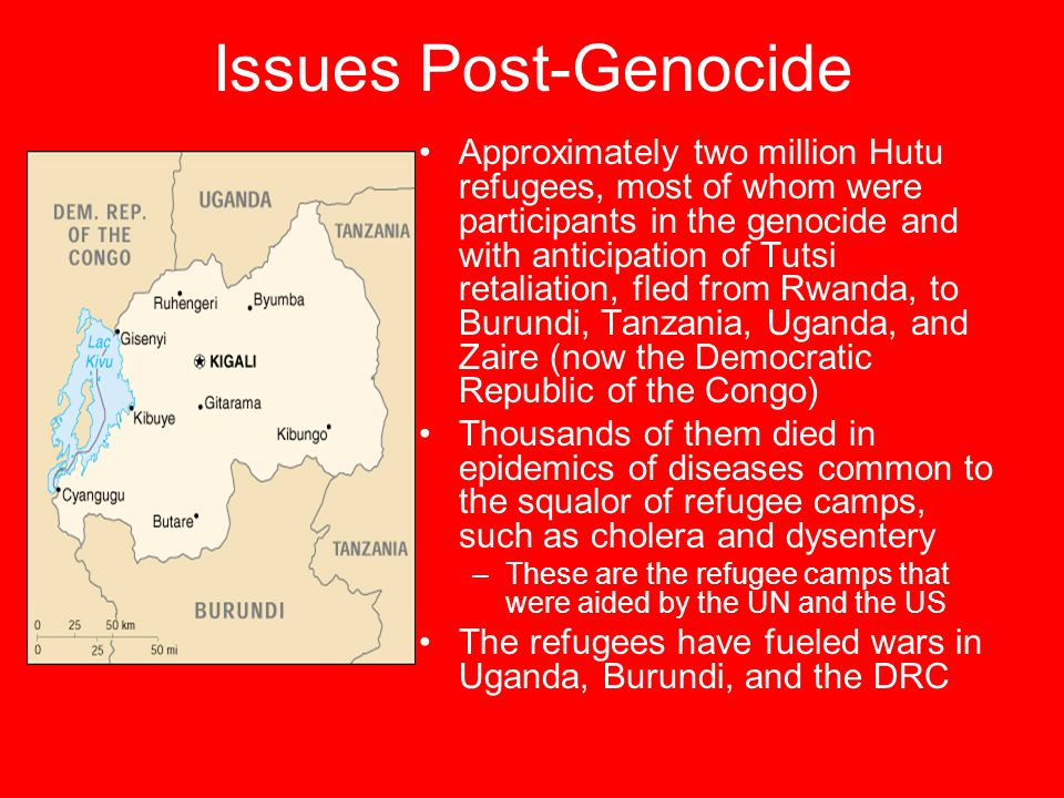 Issues Post-Genocide Approximately two million Hutu refugees, most of whom were participants in the genocide and with anticipation of Tutsi retaliatio
