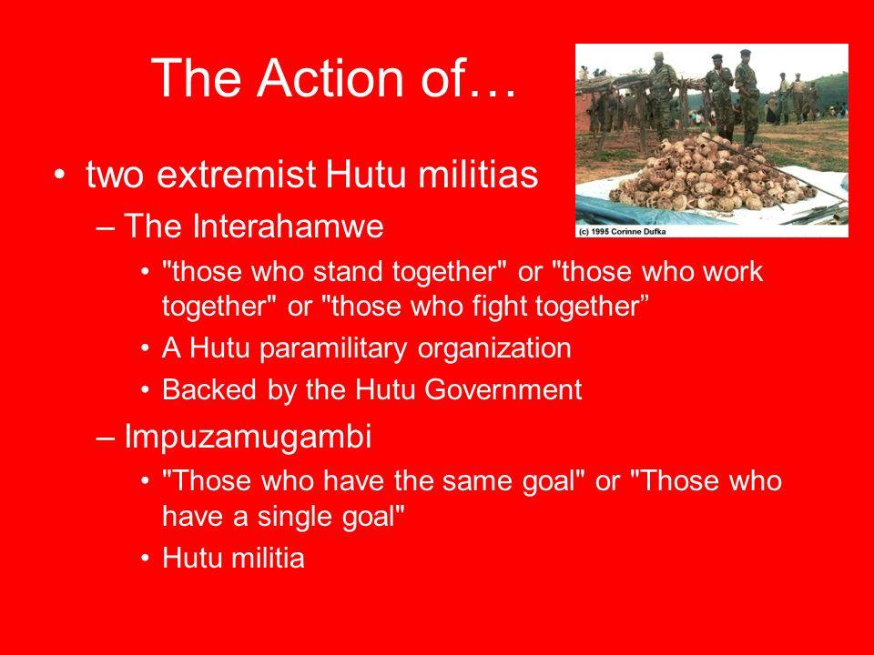 The Action of… two extremist Hutu militias –The Interahamwe