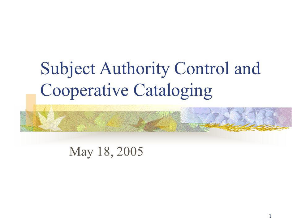 2 Overview Subject Authority Control: Maintenance at the Micro Level Cooperative Cataloging: Maintenance at the Macro Level