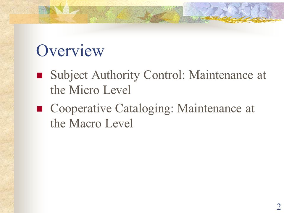 3 The Need for Subject Authority Maintenance Subject headings are dynamic.