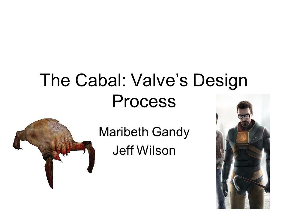 The Cabal: Valve's Design Process Maribeth Gandy Jeff Wilson