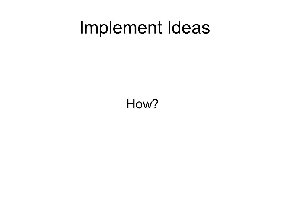 Implement Ideas How?