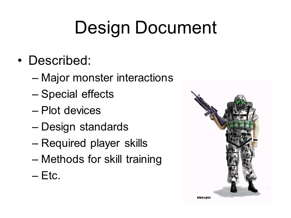 Design Document Described: –Major monster interactions –Special effects –Plot devices –Design standards –Required player skills –Methods for skill tra