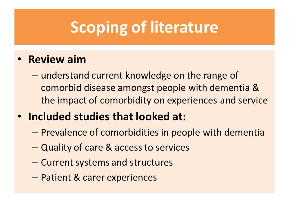 Scoping of literature Review aim – understand current knowledge on the range of comorbid disease amongst people with dementia & the impact of comorbid