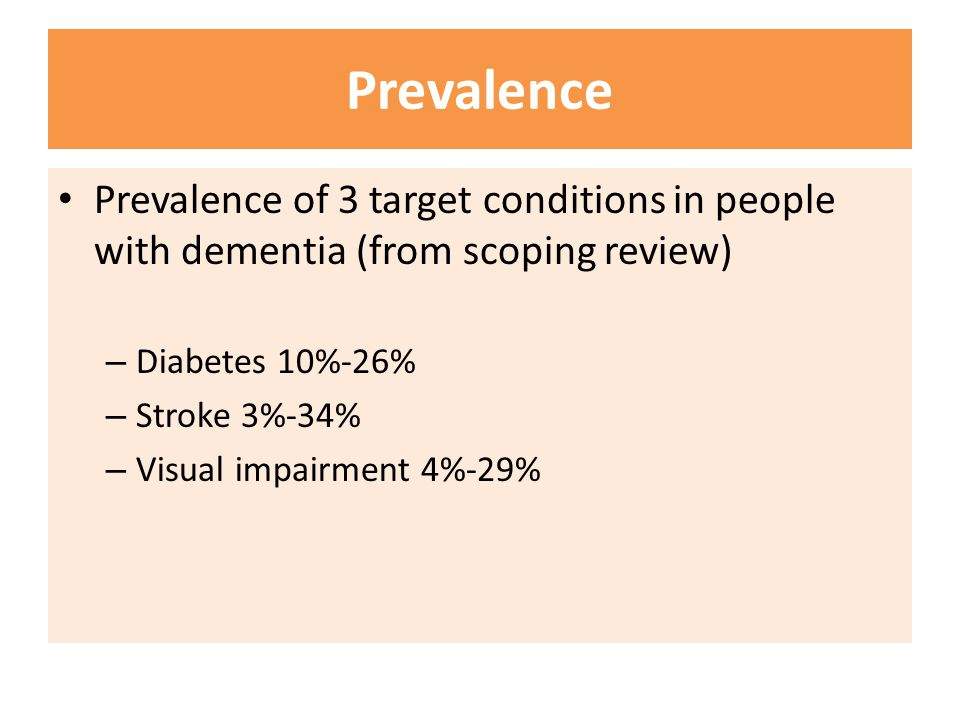 Quality of care Found 9 studies comparing access to care in groups with & without dementia 8/9 studies found some evidence that quality of care or access to services was poorer for people with dementia compared to those without dementia – Less likely to receive monitoring for conditions such as diabetes and visual impairment – Reduced access to treatment such as intravenous thrombolysis for stroke, surgery for cataracts