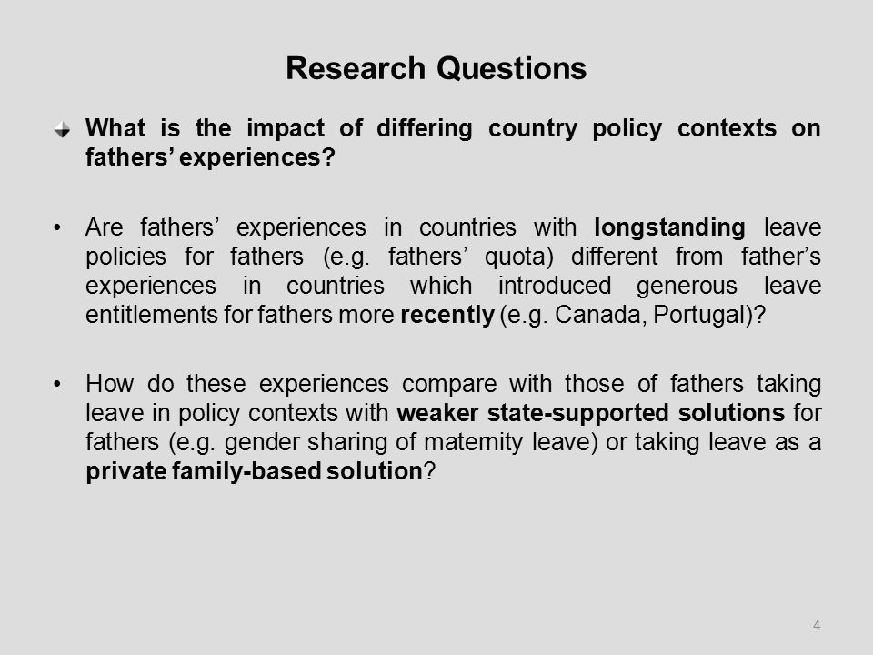 Research Questions What is the impact of differing country policy contexts on fathers' experiences.