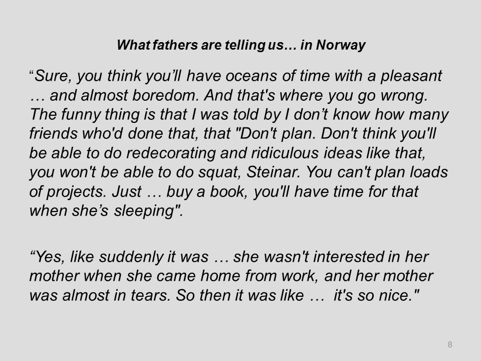 What fathers are telling us… in Norway Sure, you think you'll have oceans of time with a pleasant … and almost boredom.