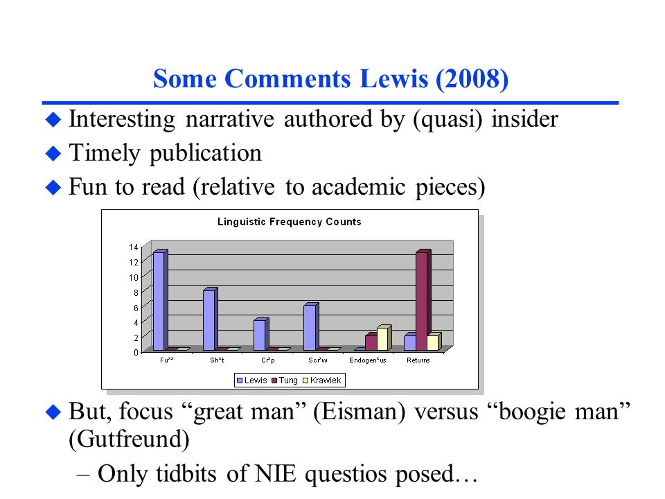 u Interesting narrative authored by (quasi) insider u Timely publication u Fun to read (relative to academic pieces) u But, focus great man (Eisman) versus boogie man (Gutfreund) –Only tidbits of NIE questios posed…