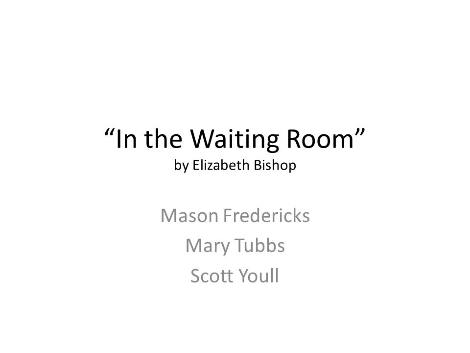In the Waiting Room by Elizabeth Bishop Mason Fredericks Mary Tubbs Scott Youll