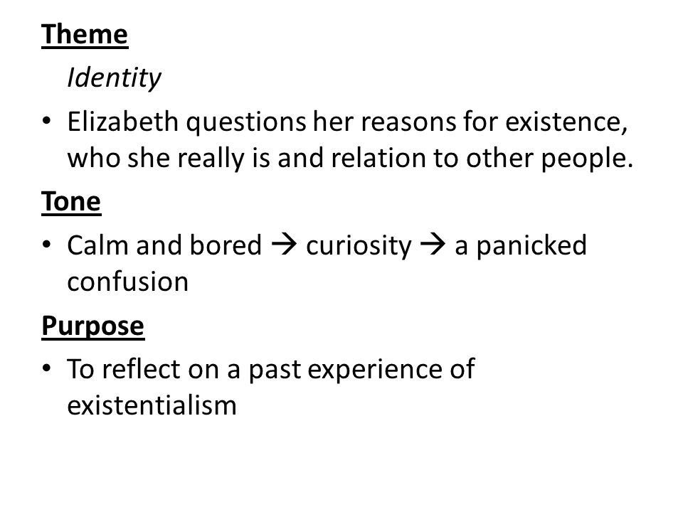 Theme Identity Elizabeth questions her reasons for existence, who she really is and relation to other people.