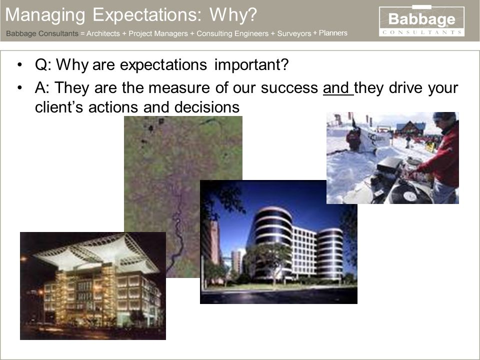 Managing Expectations: Why. Q: Why are expectations important.