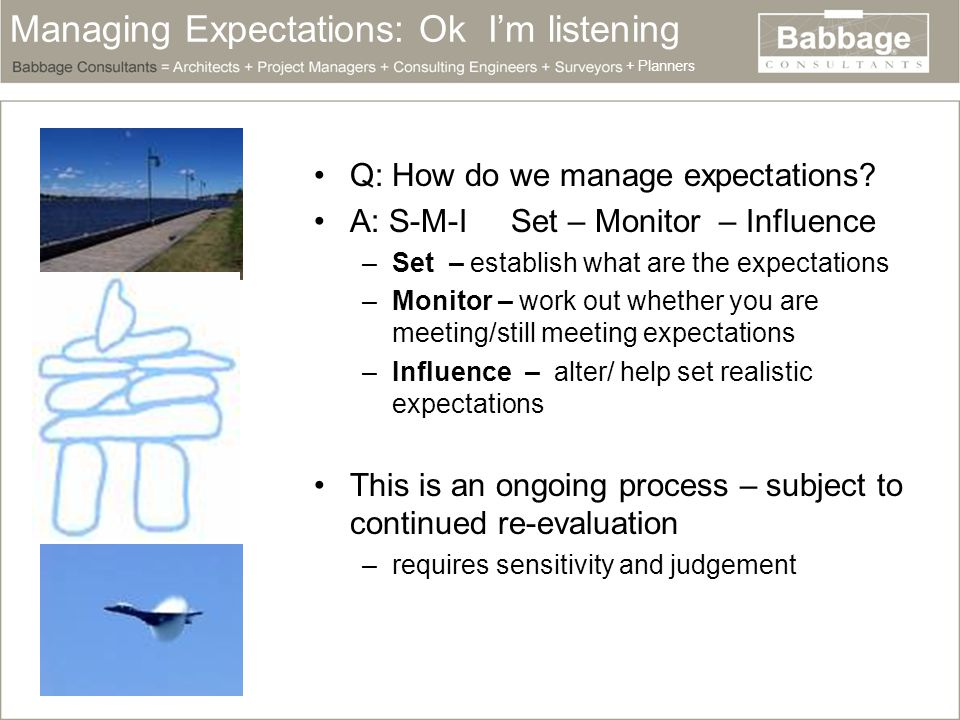 Managing Expectations: Ok I'm listening Q: How do we manage expectations.