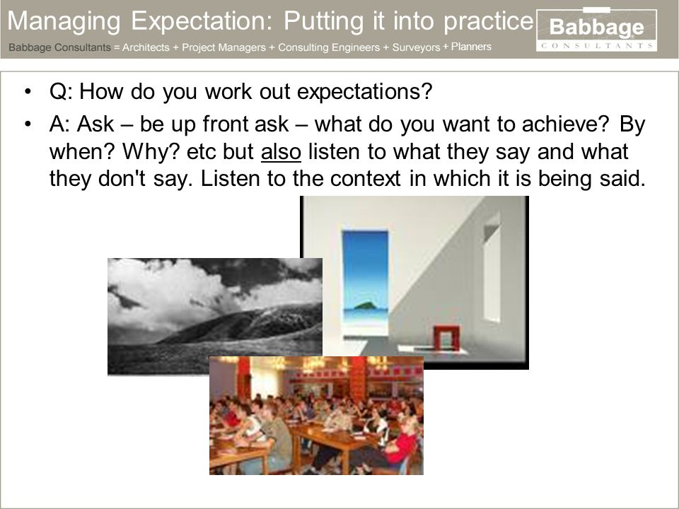 Managing Expectation: Putting it into practice Q: How do you work out expectations.