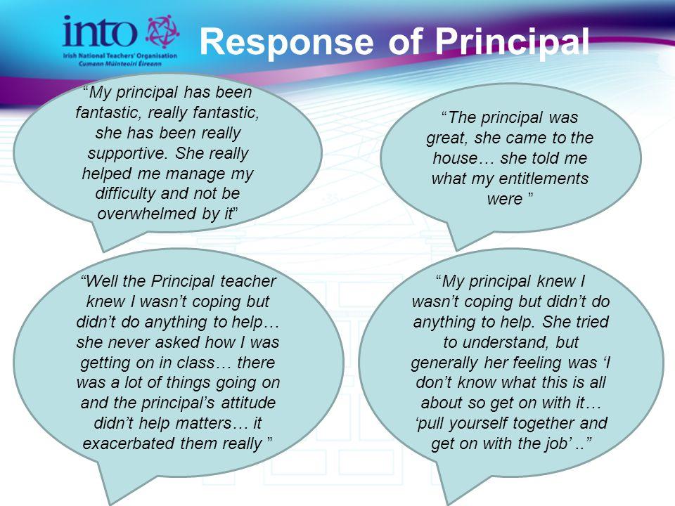 Response of Principal My principal has been fantastic, really fantastic, she has been really supportive.