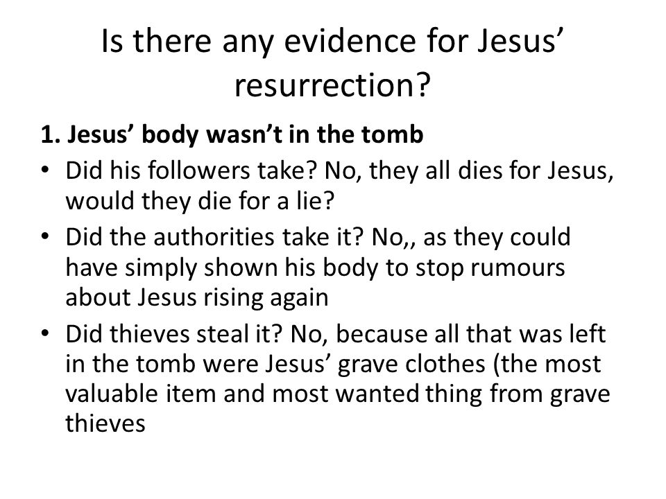 Is there any evidence for Jesus' resurrection. 1.