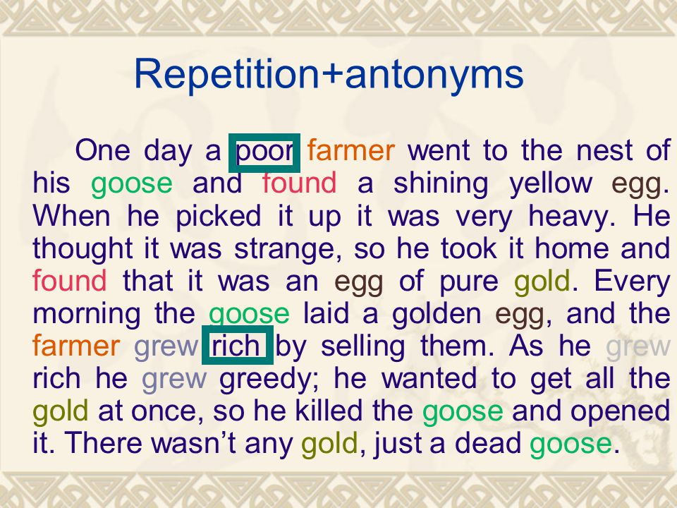 Repetition+antonyms One day a poor farmer went to the nest of his goose and found a shining yellow egg.