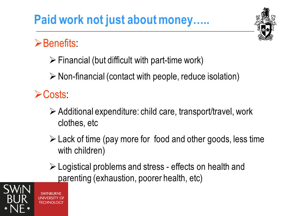 Many inter-related factors when considering paid work  Mental and physical health  Health problems more prevalent than DSP receipt  Mental health problems, particularly depression and anxiety disorders  Caring responsibilities  Strong views on being a good parent (mothering)  Logistical problems in combining paid work and parenting into teenage years  Location/place  Added to difficulties in practical details of daily life - safety  Bad reputation of area/double stigma