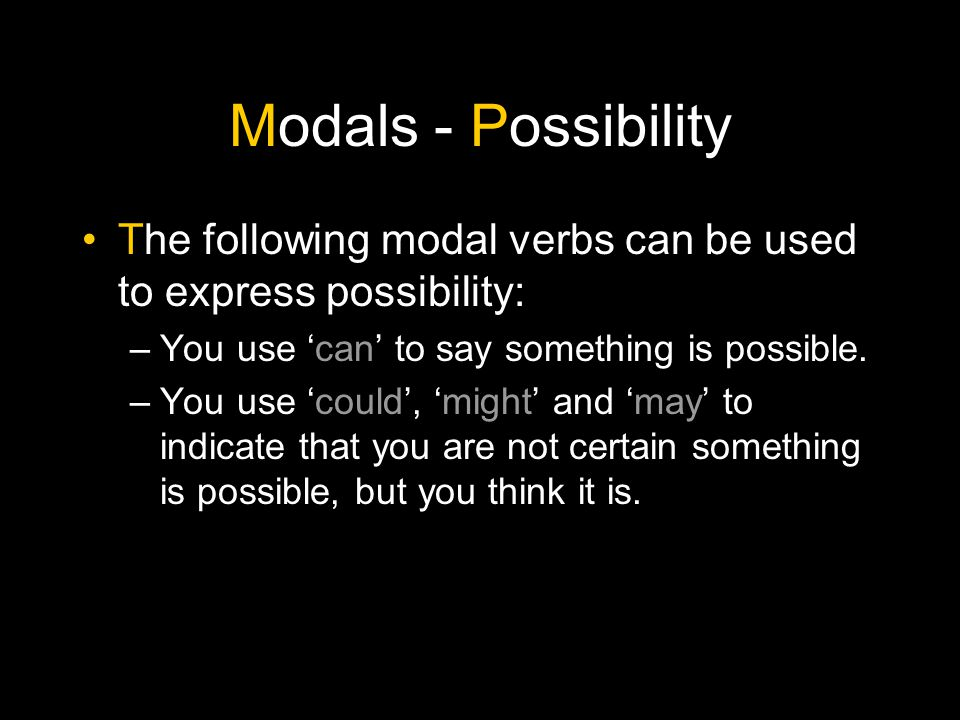 Modals - Possibility When you want to say that something is possible, you use 'can'.