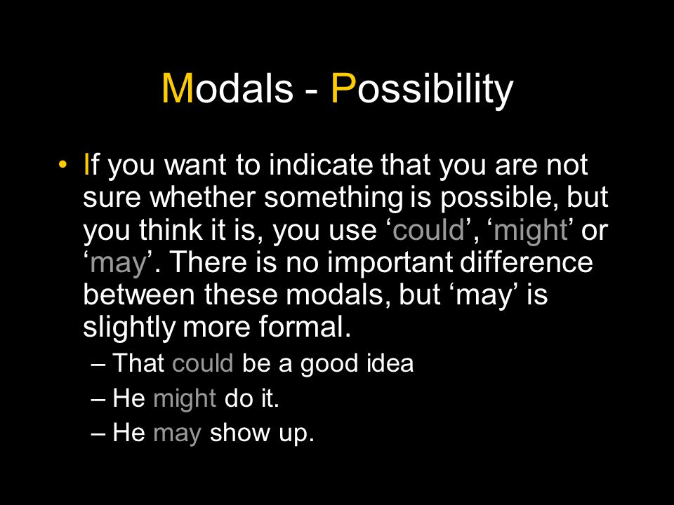 Modals - Possibility You can also use 'might not' and 'may not' in this way.