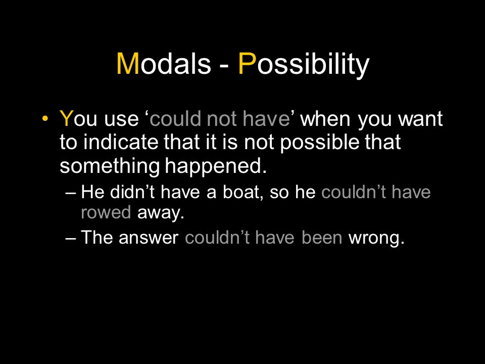 Modals - Possibility You also use 'could have' to say that there was a possibility of something happening in the past, but it did not happen.
