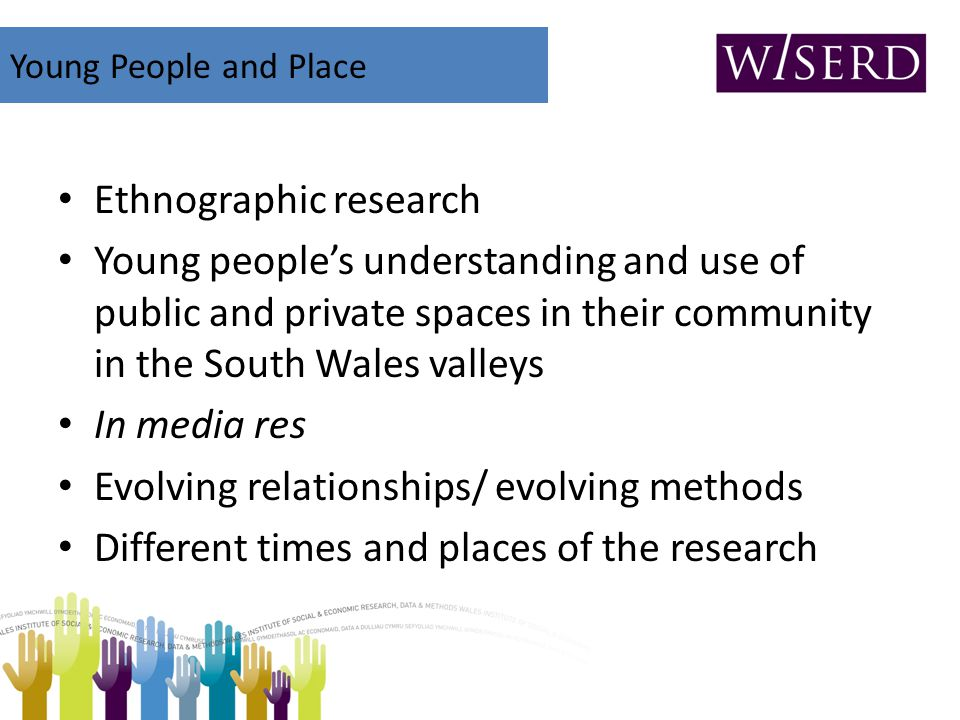 Ethnographic research Young people's understanding and use of public and private spaces in their community in the South Wales valleys In media res Evo