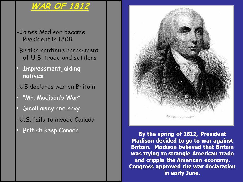 WAR OF 1812 -British burn parts of Washington, 1814 Turn to Baltimore harbor Francis Scott Key writes anthem at Ft.