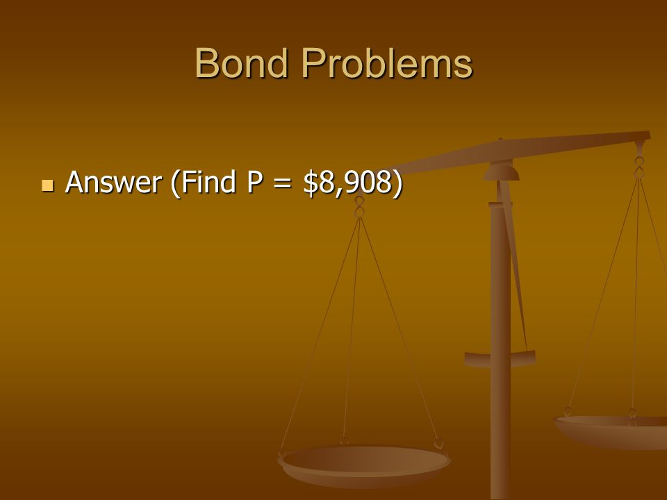 Bond Problems Answer (Find P = $8,908) Answer (Find P = $8,908)