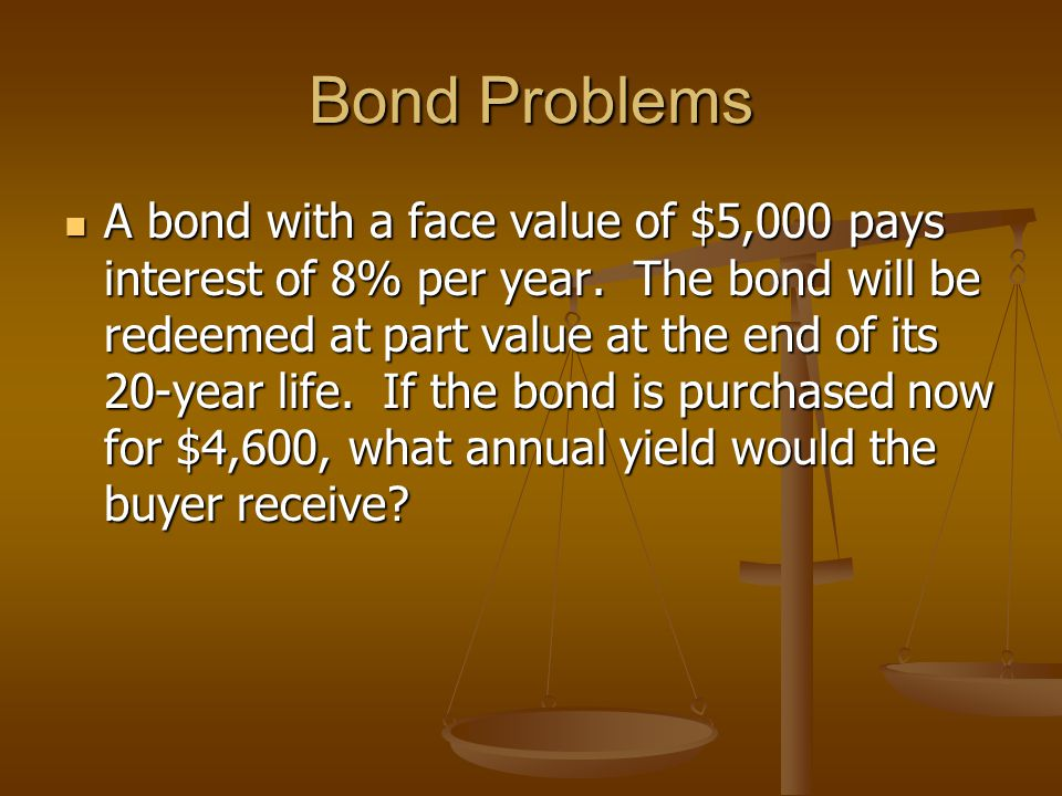 Bond Problems A bond with a face value of $5,000 pays interest of 8% per year.