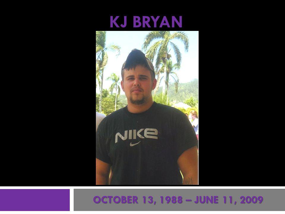 KJ BRYAN OCTOBER 13, 1988 – JUNE 11, 2009