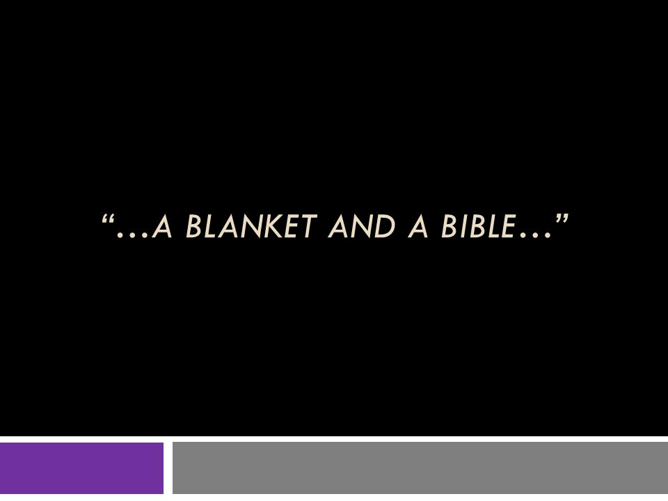 …A BLANKET AND A BIBLE…