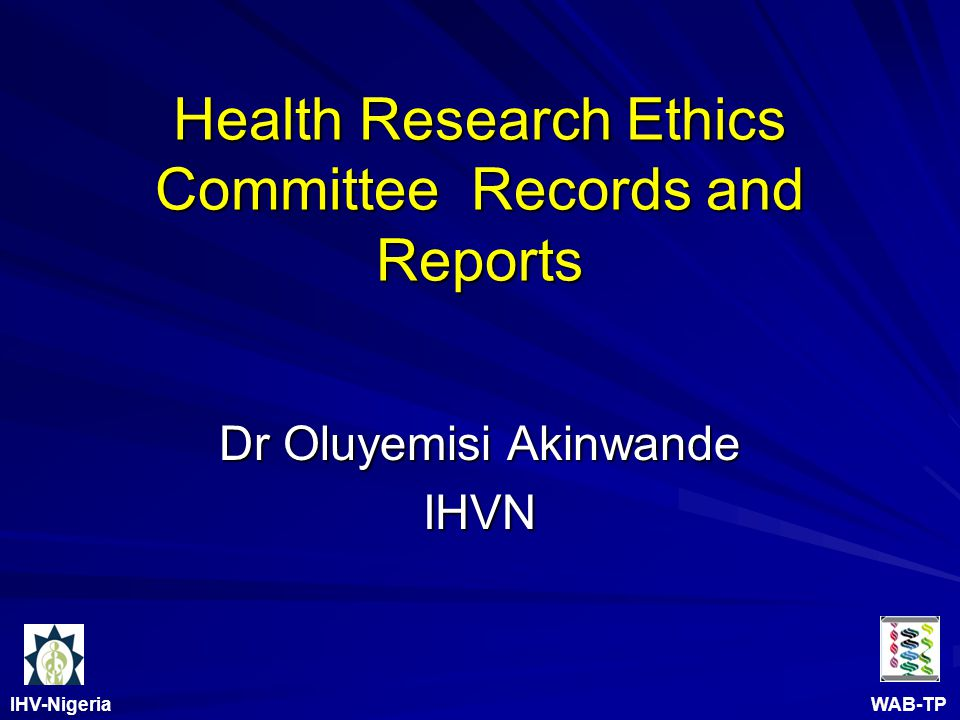 IHV-Nigeria WAB-TP Health Research Ethics Committee Records and Reports Dr Oluyemisi Akinwande IHVN