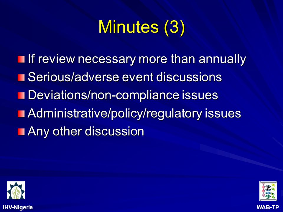 IHV-Nigeria WAB-TP Minutes (3) If review necessary more than annually Serious/adverse event discussions Deviations/non-compliance issues Administrative/policy/regulatory issues Any other discussion